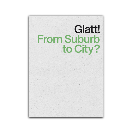 0300_Glatt! From Suburb to City
